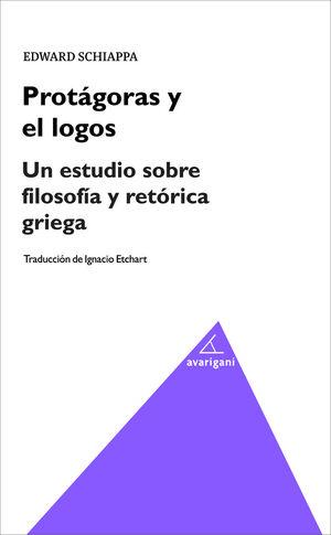 PROTÁGORAS Y EL LOGOS. UN ESTUDIO SOBRE FILOSOFÍA Y RETÓRICA
