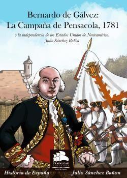 BERNARDO DE GALVEZ: LA CAMPAÑA DE PENSACOLA, 1781