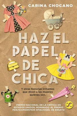 HAZ EL PAPEL DE CHICA, Y OTRAS HISTORIAS IRRITANTES QUE DICEN A L