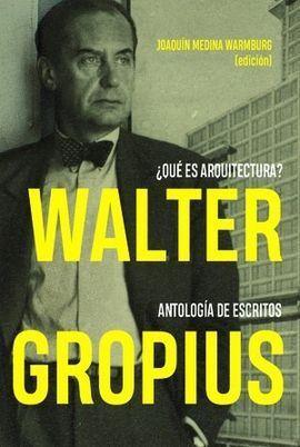WALTER GROPIUS ¿QUÉ ES ARQUITECTURA?