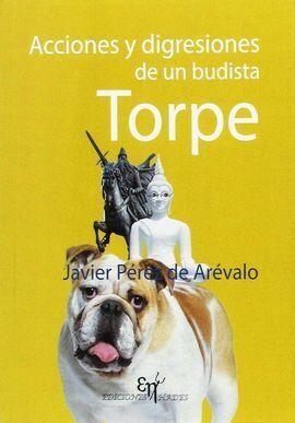 ACCIONES Y DIGRESIONES DE UN BUDISTA TORPE