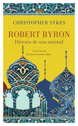 ROBERT BYRON. HISTORIA DE UNA AMISTAD