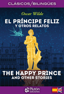 EL PRINCIPE FELIZ Y OTROS RELATOS-THE HAPPY PRINCE AND OTHER STORIES