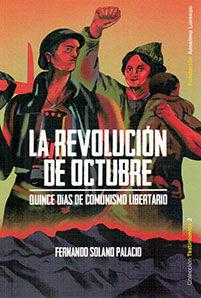 REVOLUCIÓN DE OCTUBRE. QUINCE DIAS DE COMUNISMO LIBERTARIO