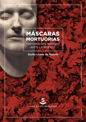 MASCARAS MORTUORIAS. HISTORIA DEL ROSTRO ANTE LA MUERTE