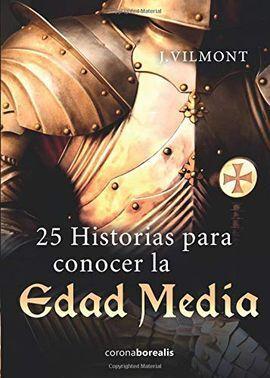 25 HISTORIAS PARA CONOCER LA EDAD MEDIA