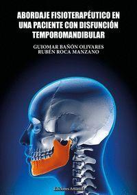 ABORDAJE FISIOTERAP�UTICO EN UNA PACIENTE CON DISFUNCIÓN TEMPOROMANDIBULAR