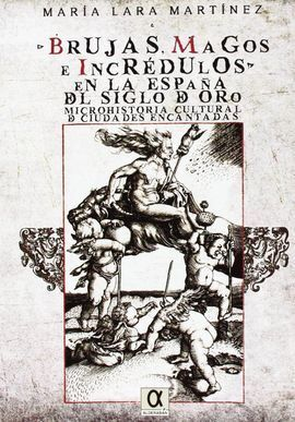 BRUJAS, MAGOS E INCREDULOS EN LA ESPAÑA DEL SIGLO DE ORO