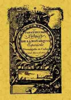 CONSTITUCIÓN POLÍTICA DE LA MONARQUÍA ESPAÑOLA DE CÁDIZ A 19 DE MARZO DE 1812