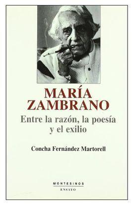MARÍA ZAMBRANO. ENTRE LA RAZÓN, LA POESÍA Y EL EXILIO