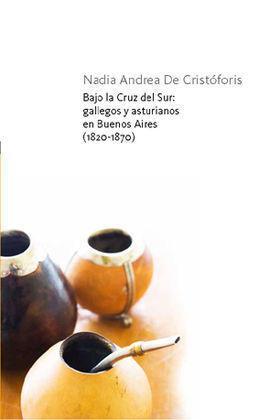 BAJO LA CRUZ DEL SUR:GALLEGOS Y ASTURI.EN B.AIRES 1820-1870