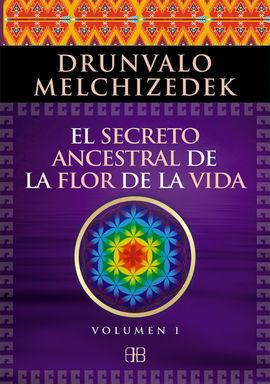 EL SECRETO ANCESTRAL DE LA FLOR DE LA VIDA. VOLUMEN 1