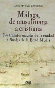 MALAGA DE MUSULMANA A CRISTIANA TRANSFORMACION DE CIUDAD