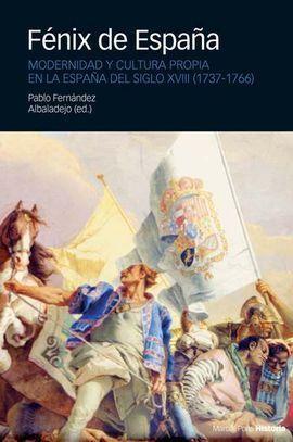 FÉNIX DE ESPAÑA. MODERNIDAD Y CULTURA PROPIA EN LA ESPAÑA DEL SIGLO XVIII (1737-1766)