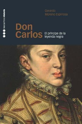 DON CARLOS. EL PRÍNCIPE DE LA LEYENDA NEGRA