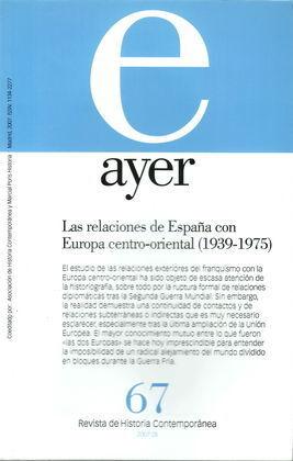 REVISTA AYER Nº67. LAS RELACIONES DE ESPAÑA CON EUROPA CENTRO-ORIENTAL (1939-1975)