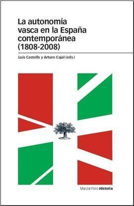 LA AUTONOMÍA VASCA EN LA ESPAÑA CONTEMPORÁNEA (1808-2008)