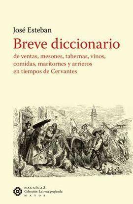 BREVE DICCIONARIO DE VENTAS, MESONES, TABERNAS, VINOS, COMIDAS, MARITORNES Y ARRIEROS