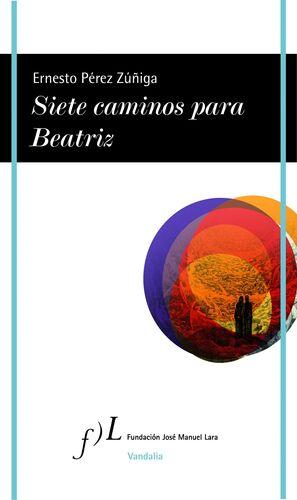 SIETE CAMINOS PARA BEATRIZ, DE ERNESTO PEREZ ZUÑIG