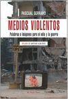 MEDIOS VIOLENTOS. PALABRAS E IMÁGENES PARA EL ODIO