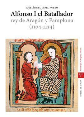 ALFONSO I EL BATALLADOR, REY DE ARAGÓN Y PAMPLONA (1104-1134)