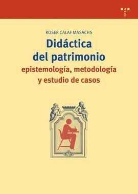 DIDÁCTICA DEL PATRIMONIO: EPISTEMOLOGÍA, METODOLOGÍA Y ESTUDIO DE CASOS
