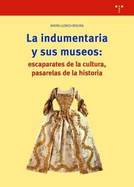 LA INDUMENTARIA Y SUS MUSEOS: ESCAPARATES DE CULTURA, PASARELAS DE LA HISTORIA