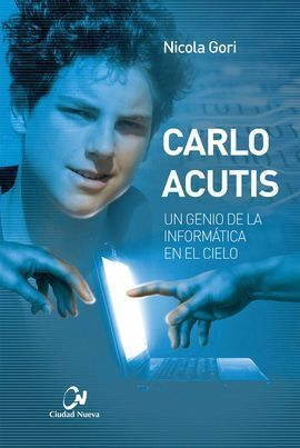 CARLO ACUTIS. UN GENIO DE LA INFORMÁTICA EN EL CIELO