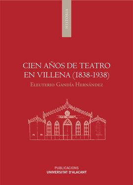 CIEN AÑOS DE TEATRO EN VILLENA (1838-1938)