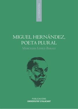 MIGUEL HERNANDEZ. POETA PLURAL