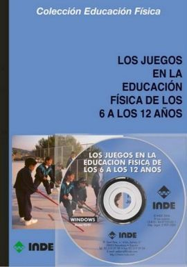 LOS JUEGOS EN LA EDUCACIóN FíSICA DE LOS 6 A LOS 12 AñOS