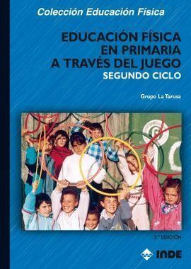 EDUCACIóN FíSICA EN PRIMARIA A TRAVéS DEL JUEGO. SEGUNDO CICLO