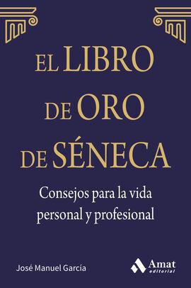 EL LIBRO DE ORO DE SENECA. CONSEJOS PARA LA VIDA PERSONAL Y PROFE