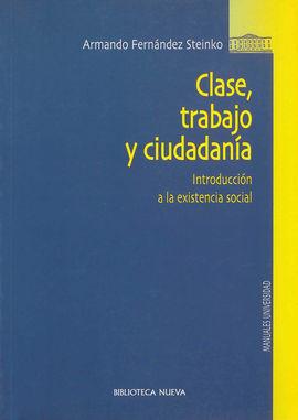 CLASE, TRABAJO Y CIUDADANÍA: INTRODUCCIÓN A LA EXISTENCIA SOCIAL