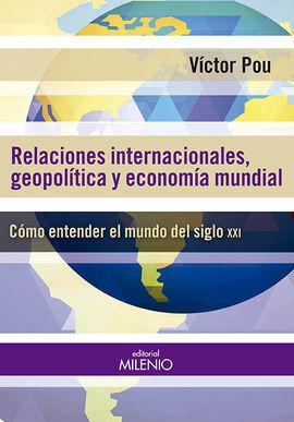 RELACIONES INTERNACIONALES, GEOPOLÍTICAS Y ECONOMÍA MUNDIAL
