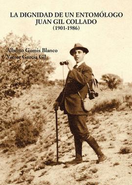 LA DIGNIDAD DE UN ENTOMÓLOGO JUAN GIL COLLADO (1901-1986)