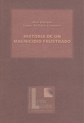 HISTORIA DE UN MAGNICIDIO FRUSTADO