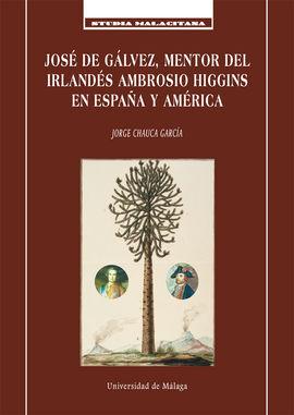 JOSÉ DE GÁLVEZ, MENTOR DEL IRLANDÉS AMBROSIO HIGGINS EN ESPAÑA Y AMÉRICA