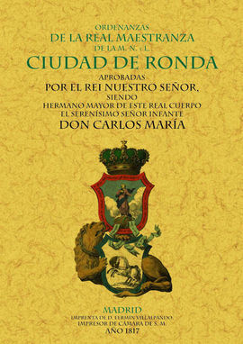 RONDA. ORDENANZAS DE LA REAL MAESTRANZA DE LA M.N.