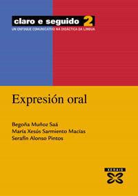 CLARO E SEGUIDO 2. EXPRESIÓN ORAL : UN ENFOQUE COMUNICATIVO NA DIDÁCTICA DA LING