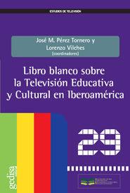LIBRO BLANCO SOBRE LA TELEVISIÓN EDUCATIVA Y CULTURAL EN IBEROAMÉRICA