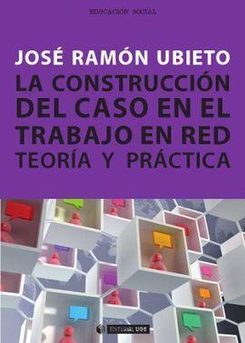 LA CONSTRUCCIÓN DEL CASO EN EL TRABAJO EN RED. TEORÍA Y PRÁCTICA