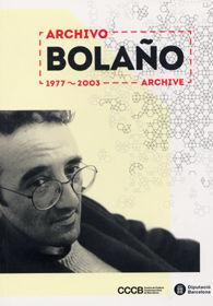 ARCHIVO BOLAÑO: 1977-2013