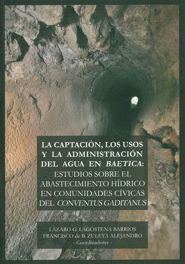 CAPTACIÓN, LOS USOS Y LA ADMINISTRACIÓN DEL AGUA EN BAETICA, LA.