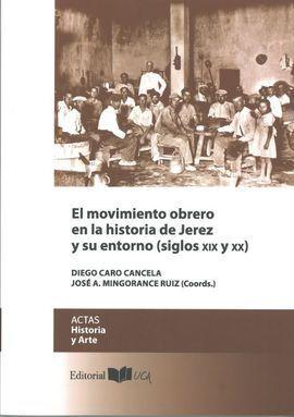 EL MOVIMIENTO OBRERO EN LA HISTORIA DE JEREZ Y SU ENTORNO (SIGLOS