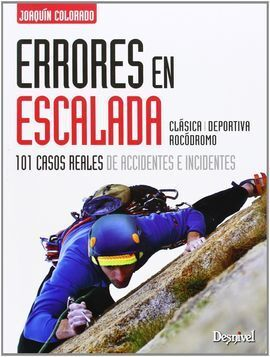 ERRORES EN ESCALADA: 101 CASOS REALES DE ACCIDENTES E INCIDENTES