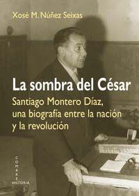 SOMBRA DEL CESAR, LA.SANTIAGO MONTERO DIAZ.(HISTORIA)