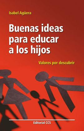 BUENAS IDEAS PARA EDUCAR A LOS HIJOS. VALORES POR DESCUBRIR
