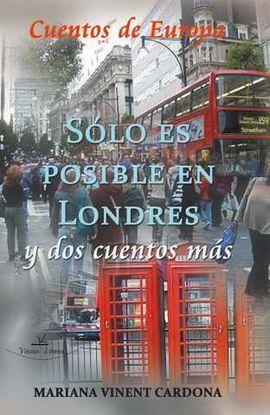 SÓLO ES POSIBLE EN LONDRES Y DOS CUENTOS MÁS
