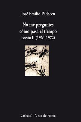 POESIAS II NO ME PREGUNTES CÓMO PASA EL TIEMPO
